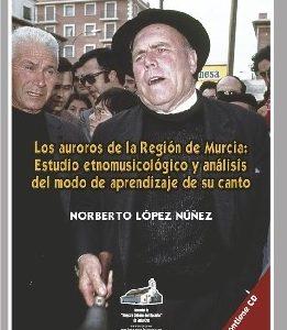 Los auroros de la Región de Murcia: estudio musicológico y análisis del modo de aprendizaje de su canto